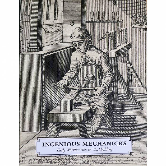 Product image for Ingenious Mechanicks: Early Workbenches and Workholdings by Christopher Schwarz